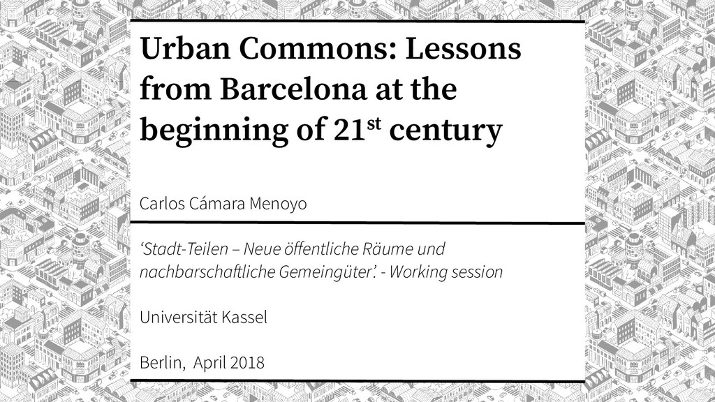 Urban Commons: Lessons from Barcelona at the be...