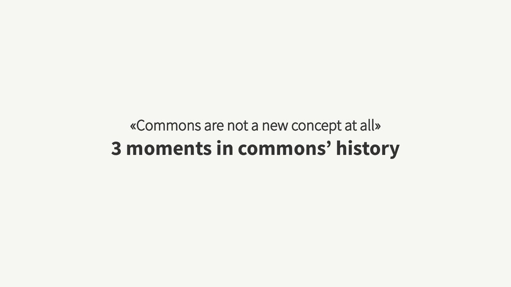 «Commons are not a new concept at all» 3 moment...