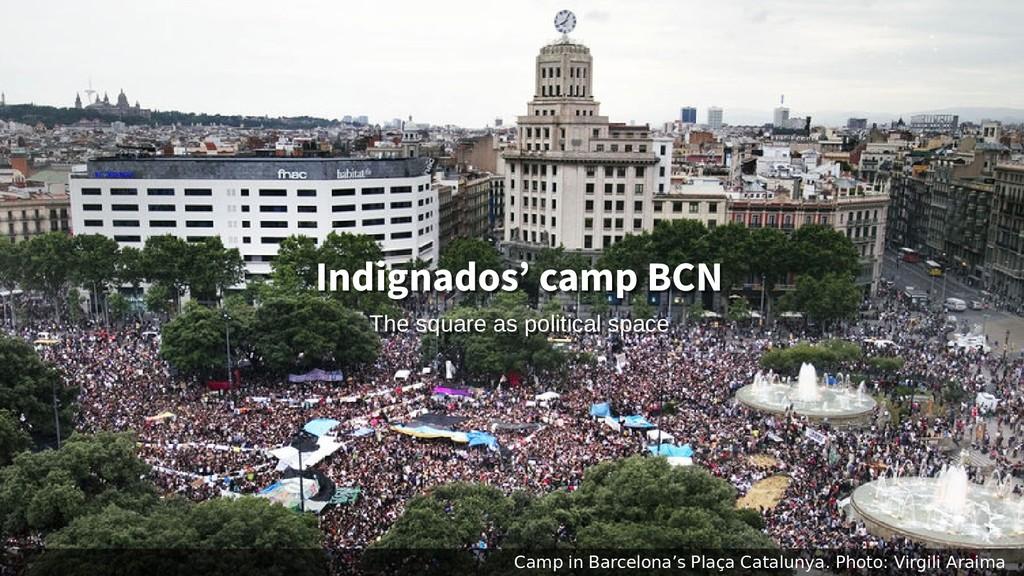 Indignados' camp BCN Indignados' camp BCN The s...