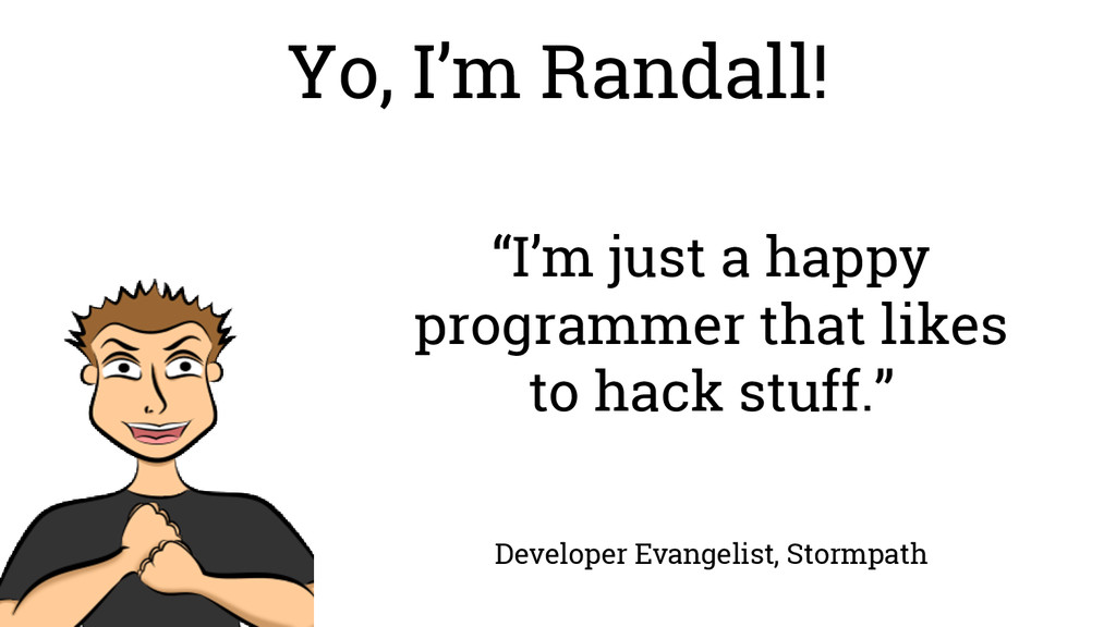 "Yo, I'm Randall! ""I'm just a happy programmer t..."