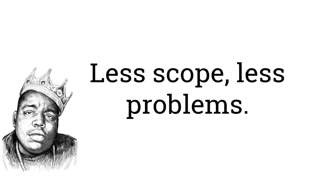 Less scope, less problems.