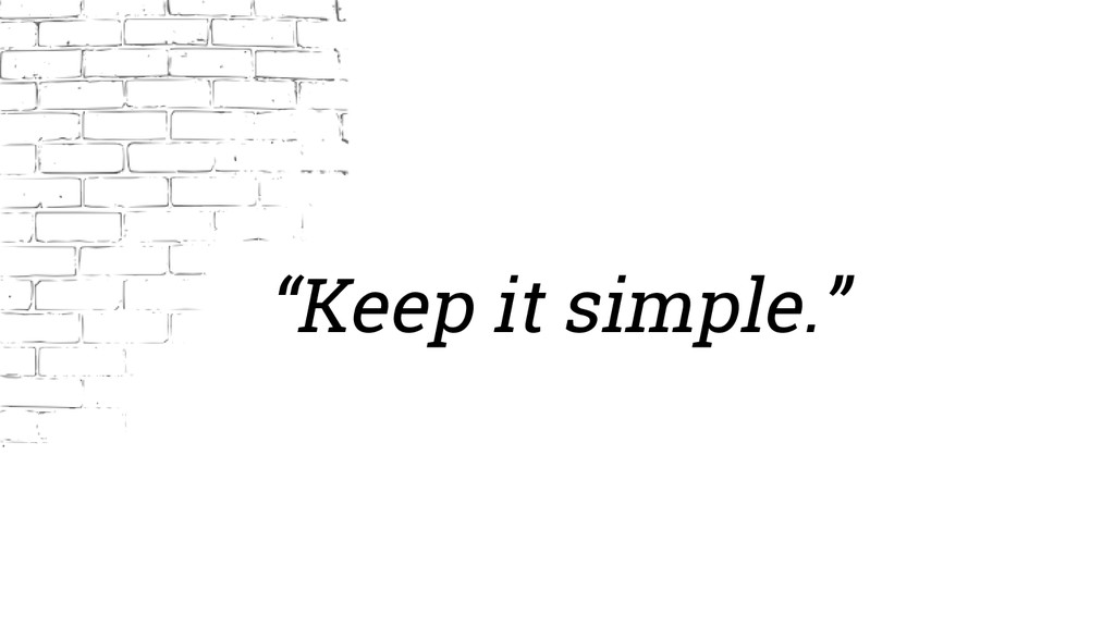 """Keep it simple."""