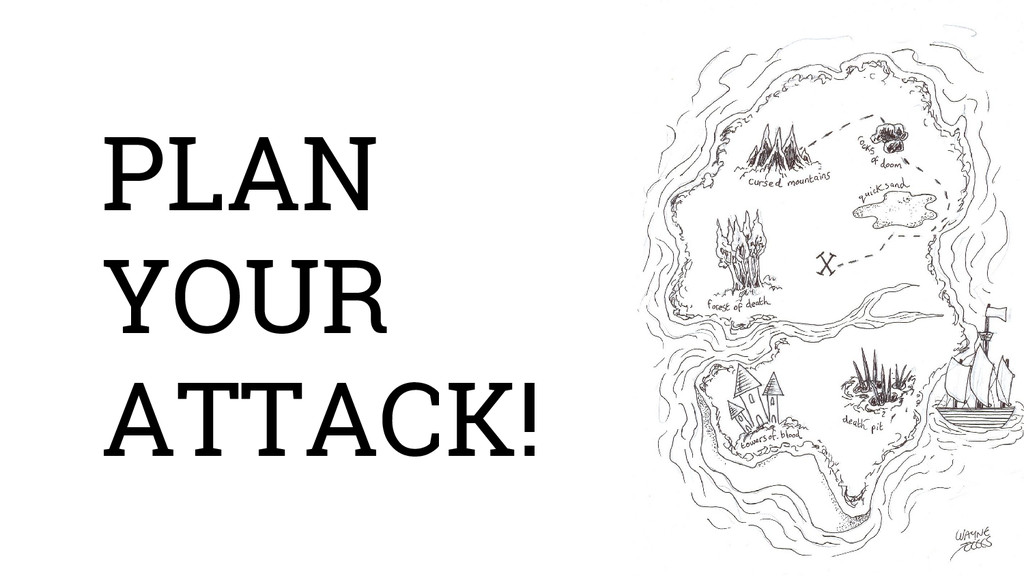 PLAN YOUR ATTACK!