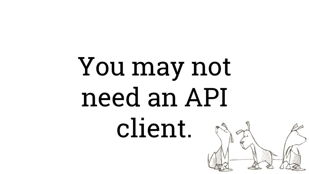 You may not need an API client.