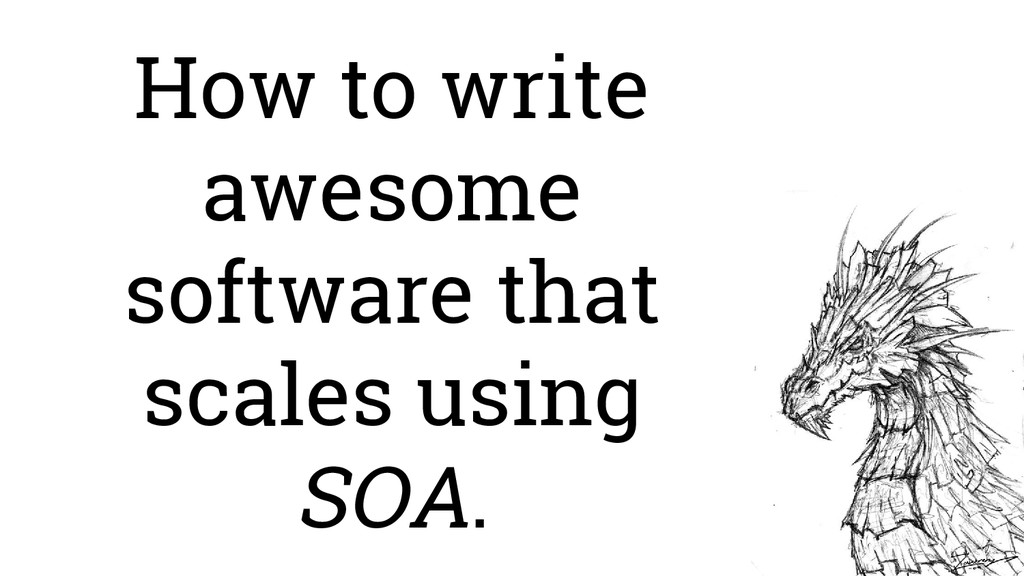How to write awesome software that scales using...
