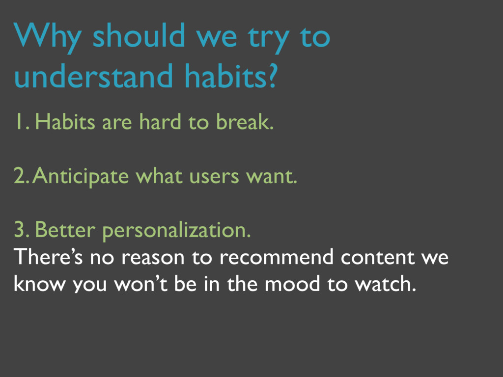 Why should we try to understand habits? 1. Habi...