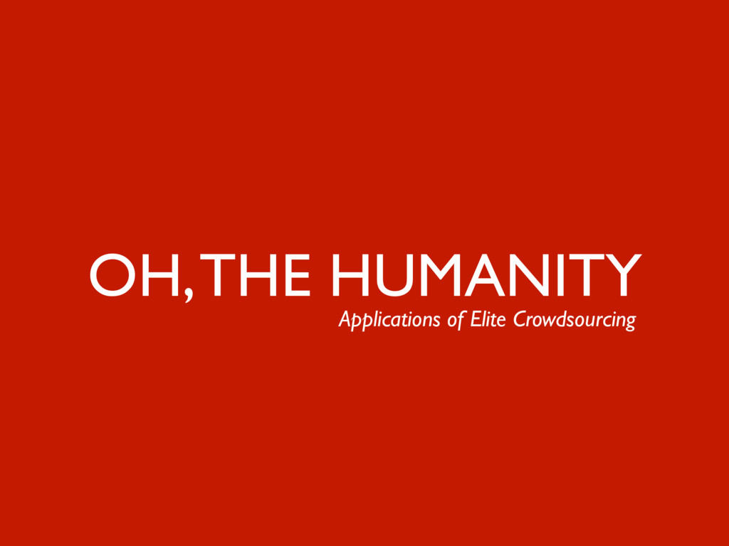 30 OH, THE HUMANITY Applications of Elite Crowd...