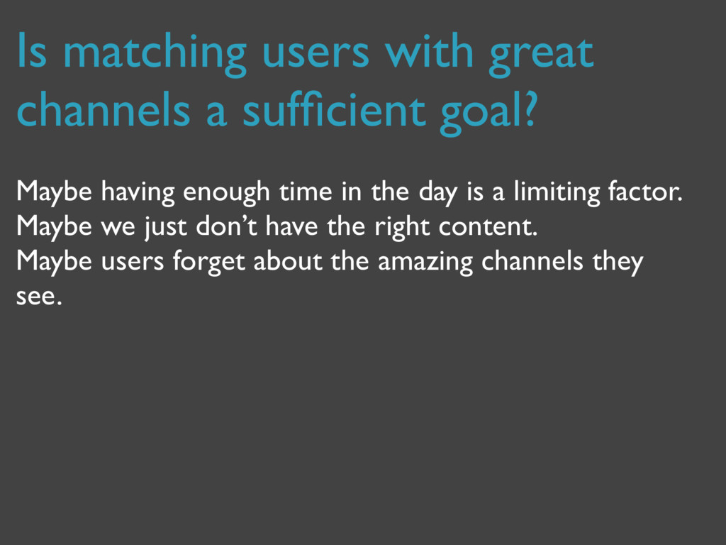 Is matching users with great channels a sufficie...
