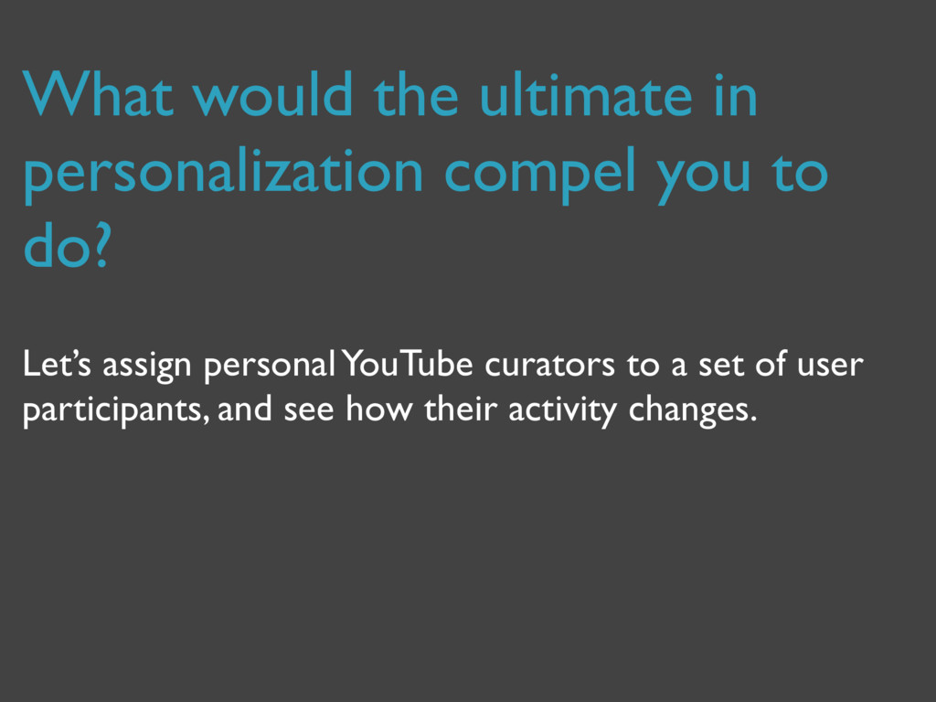 What would the ultimate in personalization comp...