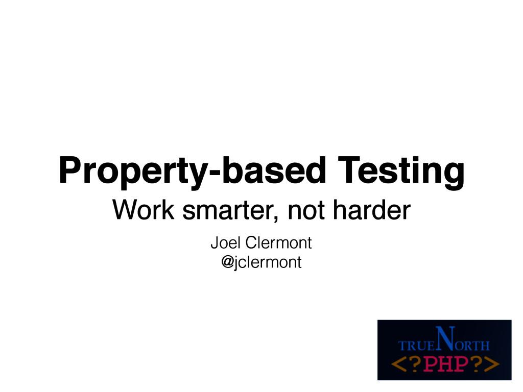 Property-based Testing Work smarter, not harde...