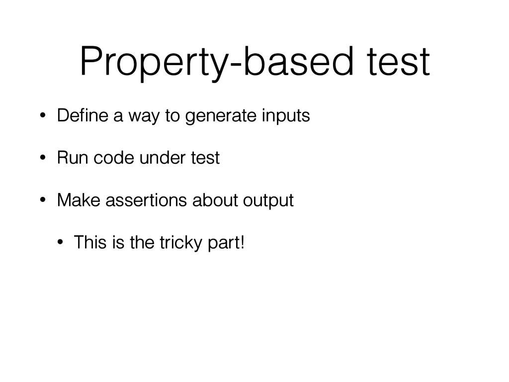 Property-based test • Define a way to generate i...