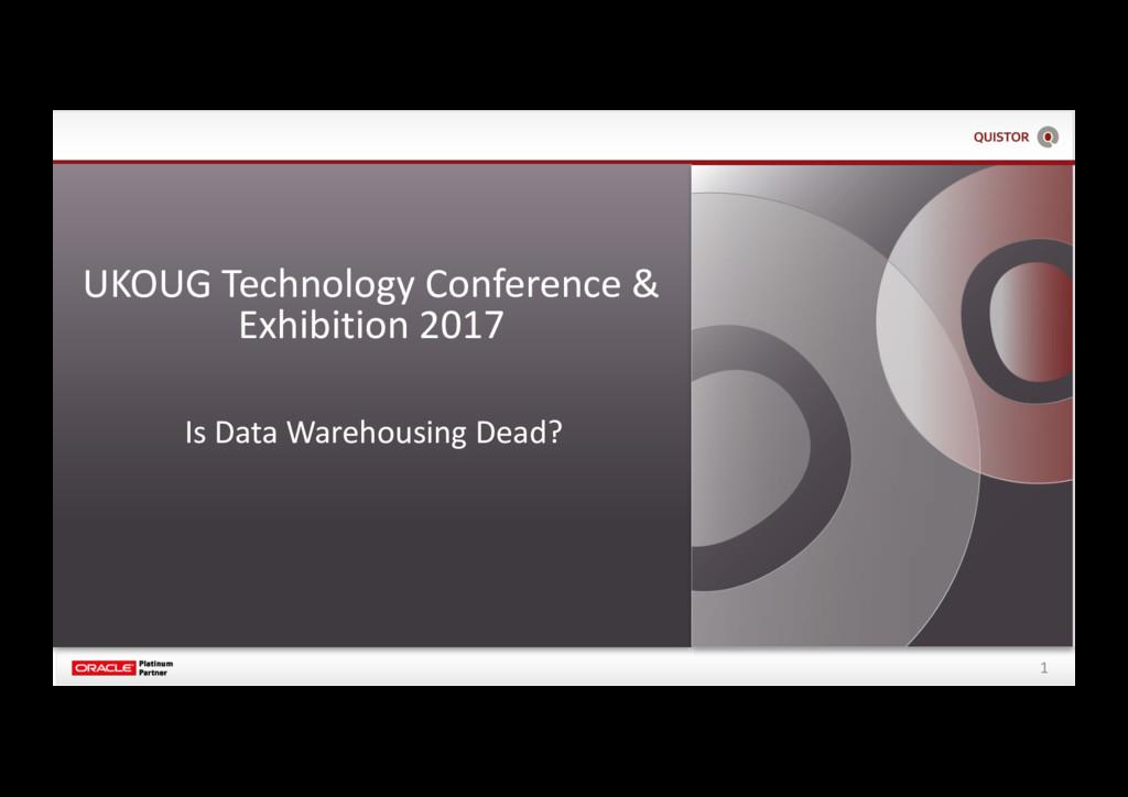 1 Is Data Warehousing Dead? UKOUG Technology Co...