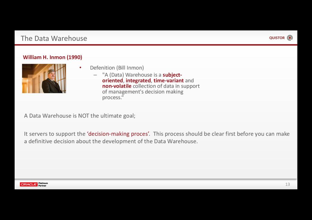 13 The Data Warehouse • Defenition (Bill Inmon)...