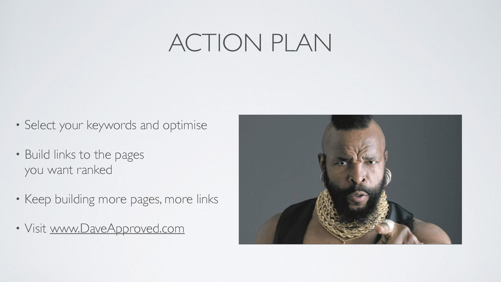 ACTION PLAN • Select your keywords and optimise...