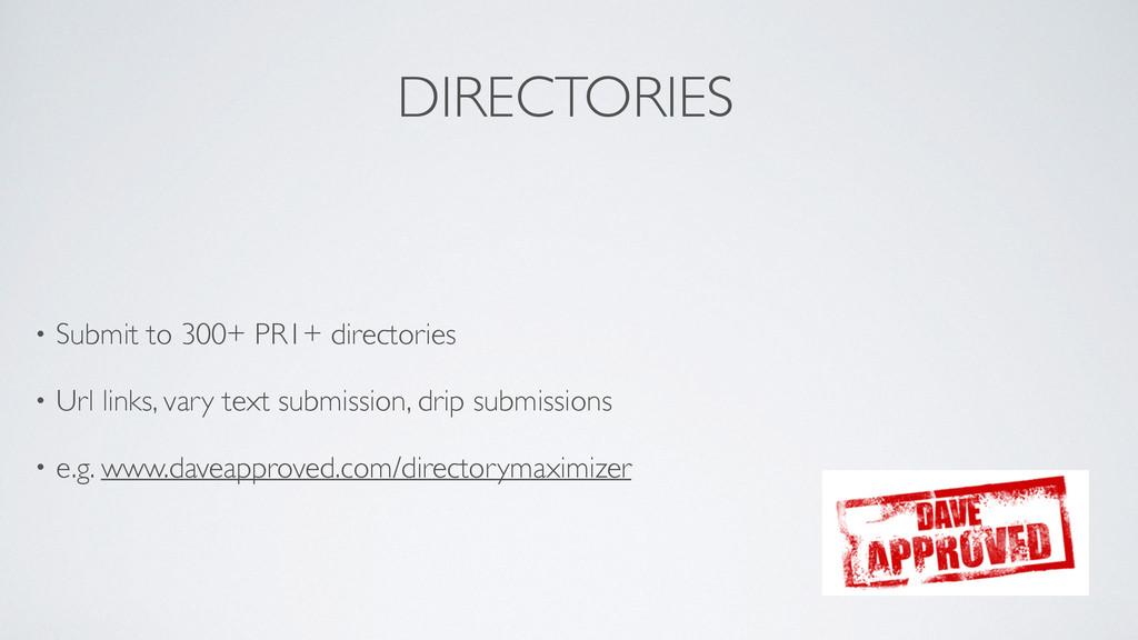 DIRECTORIES  • Submit to 300+ PR1+ directorie...
