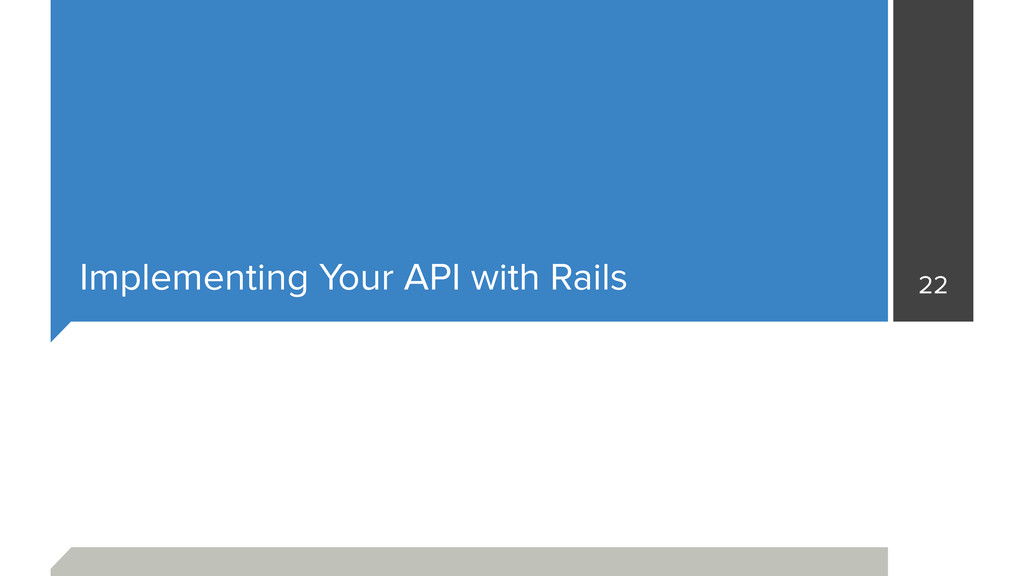Implementing Your API with Rails 22