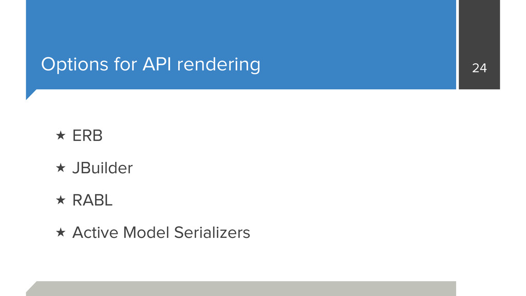 Options for API rendering ★ ERB ★ JBuilder ★ RA...