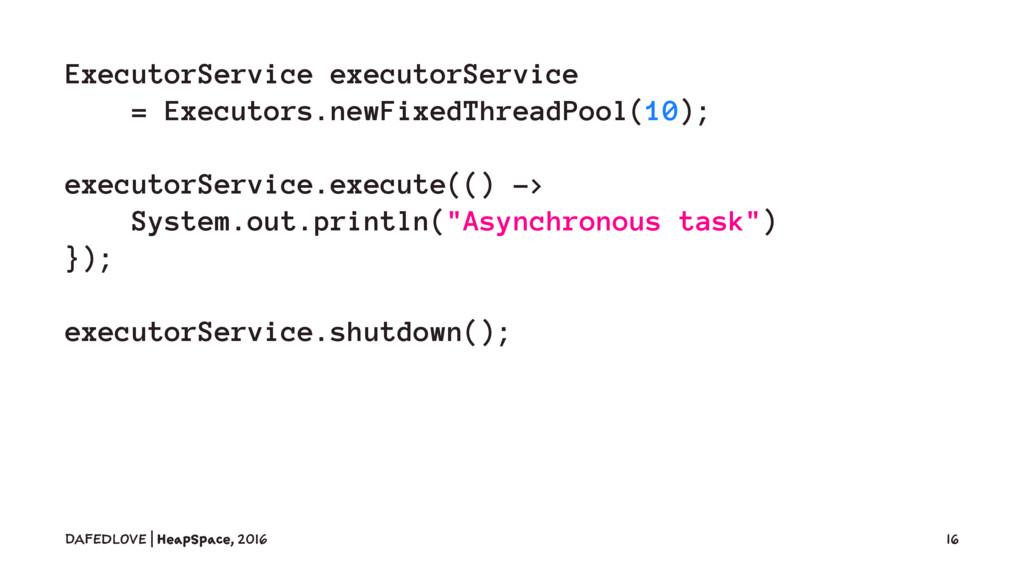 ExecutorService executorService = Executors.new...