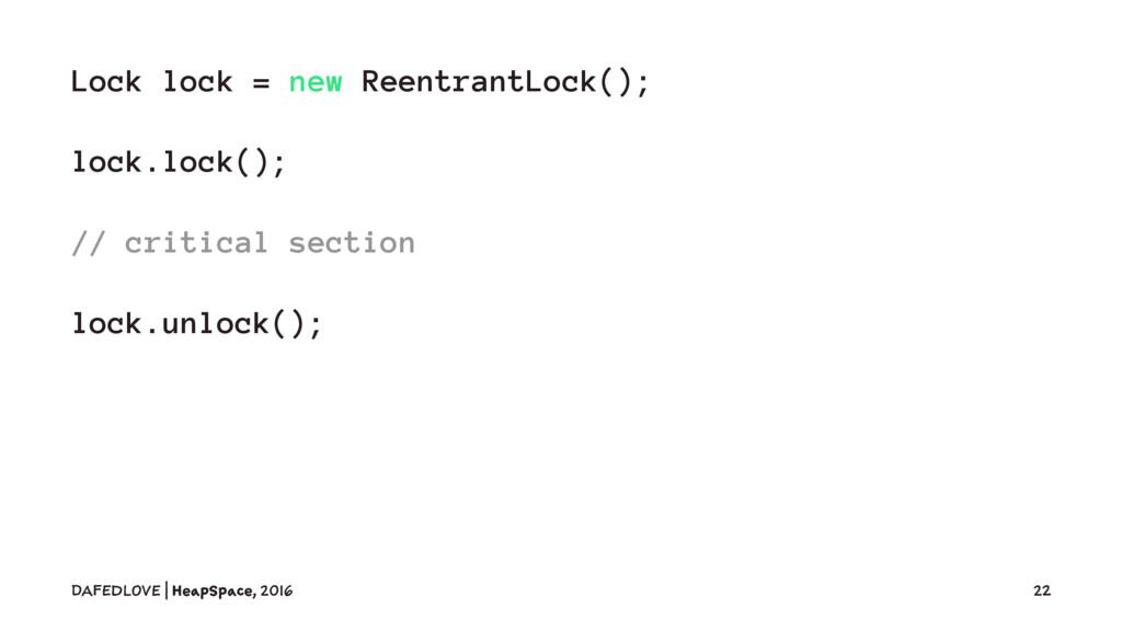 Lock lock = new ReentrantLock(); lock.lock(); /...