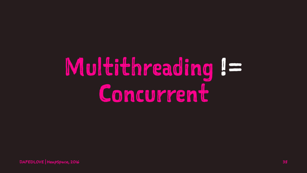 Multithreading != Concurrent DAFEDLOVE | HeapSp...