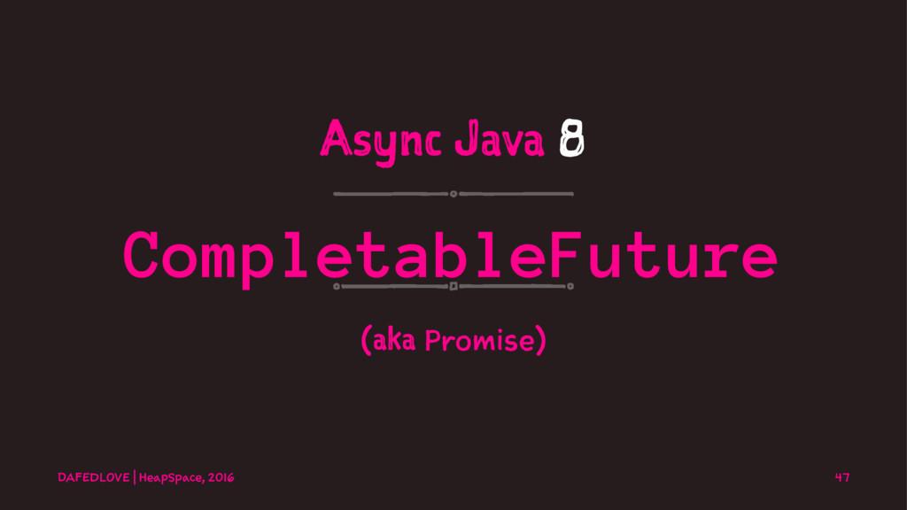 Async Java 8 CompletableFuture (aka Promise) DA...