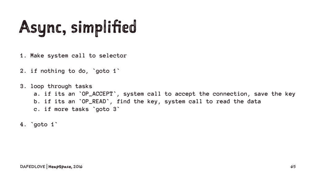 Async, simplified 1. Make system call to select...