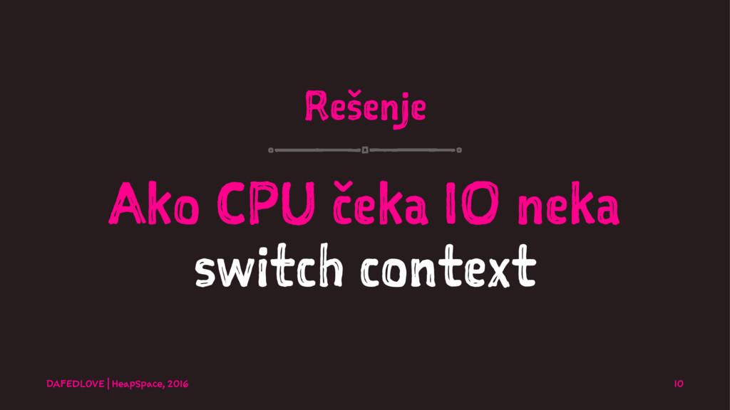 Rešenje Ako CPU čeka IO neka switch context DAF...