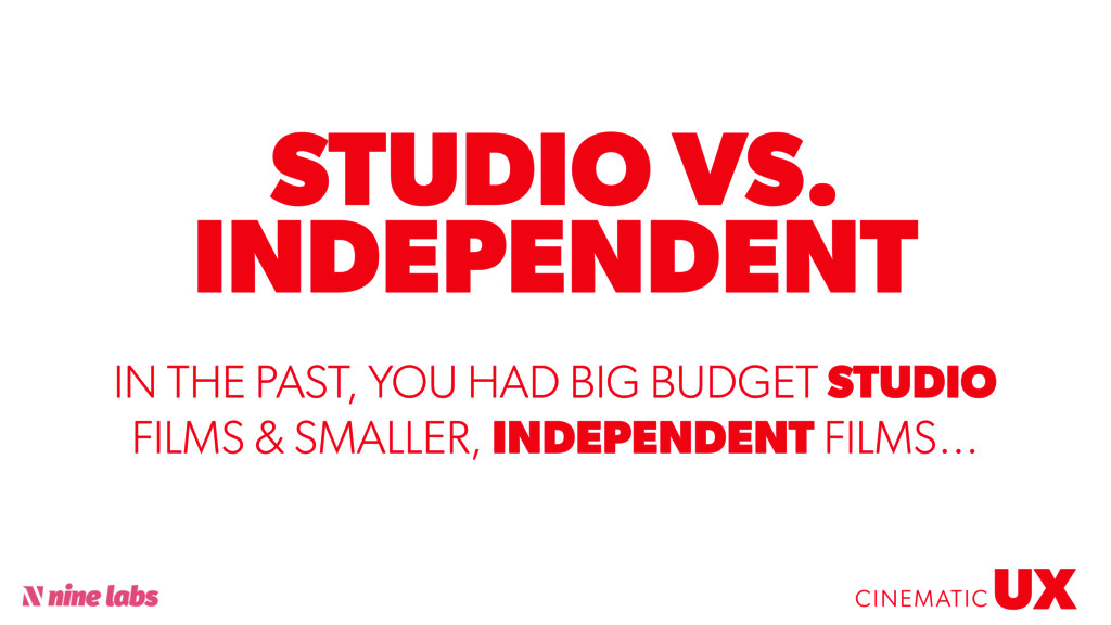 @sbradweaver STUDIO VS. INDEPENDENT UX CINEMATI...