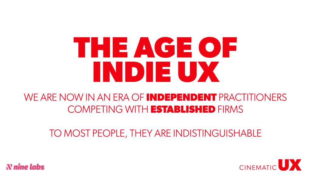 @sbradweaver THE AGE OF INDIE UX UX CINEMATIC W...