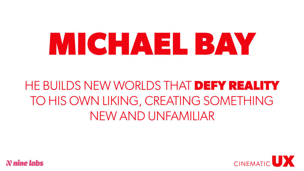 @sbradweaver MICHAEL BAY UX CINEMATIC HE BUILDS...