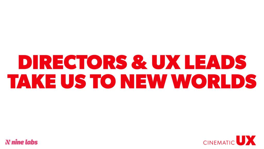 @sbradweaver DIRECTORS & UX LEADS TAKE US TO NE...