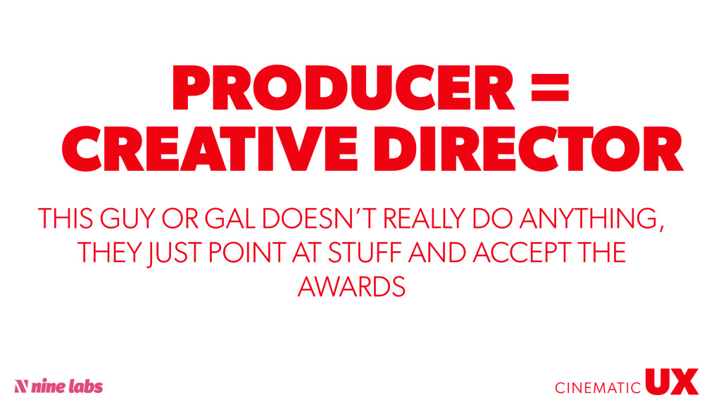 @sbradweaver PRODUCER = CREATIVE DIRECTOR UX CI...