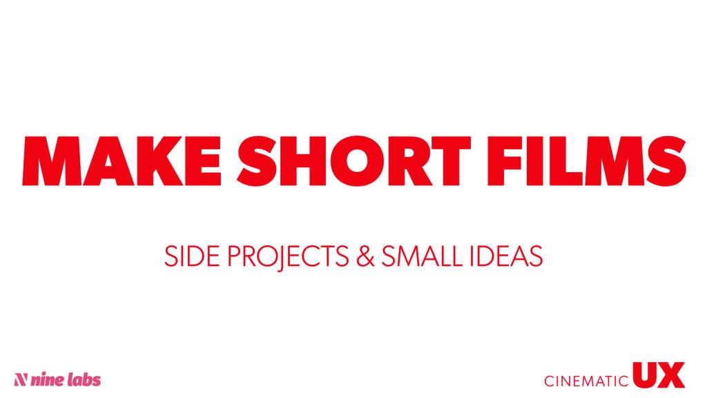 @sbradweaver MAKE SHORT FILMS UX CINEMATIC SIDE...