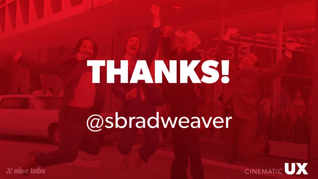 UX CINEMATIC THANKS! UX CINEMATIC @sbradweaver