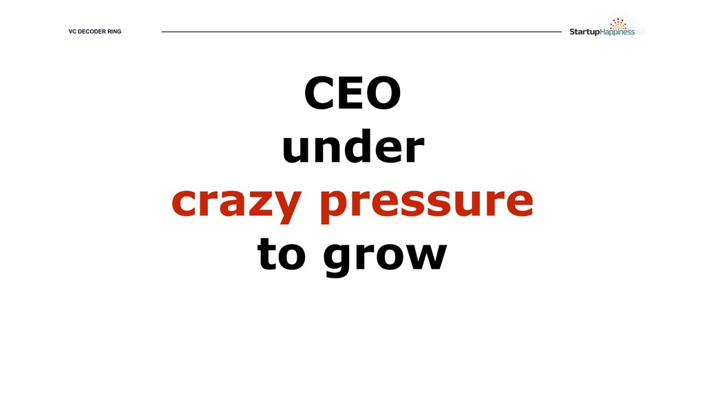 GROWING YOUR HAPPINESS CEO under crazy pressure...