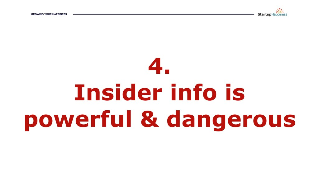 4. Insider info is powerful & dangerous GROWING...