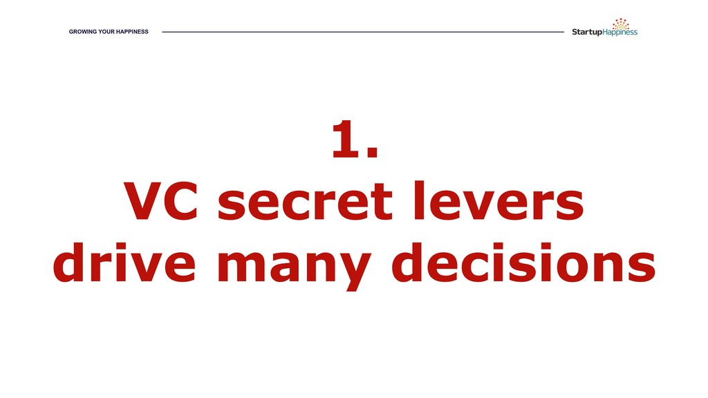 1. VC secret levers drive many decisions GROWIN...