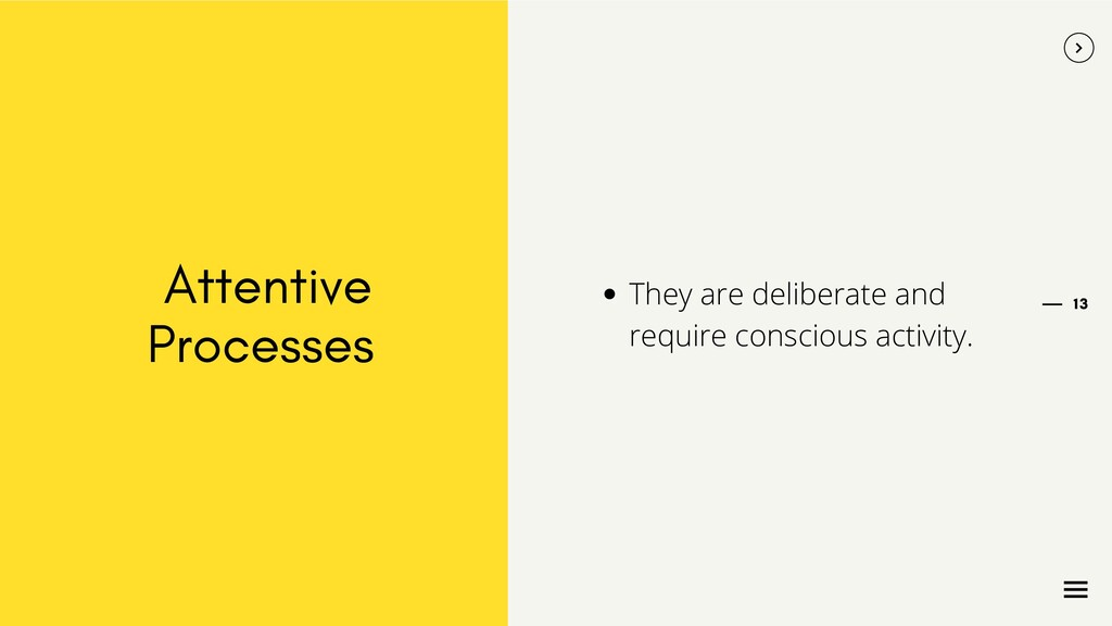 13 Attentive Processes They are deliberate and ...