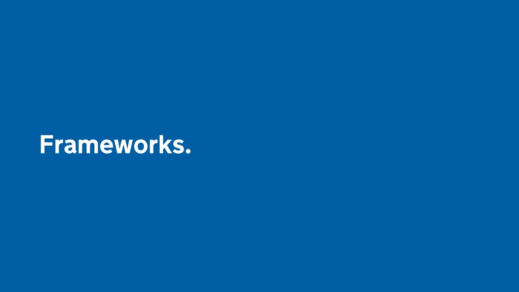 Frameworks.
