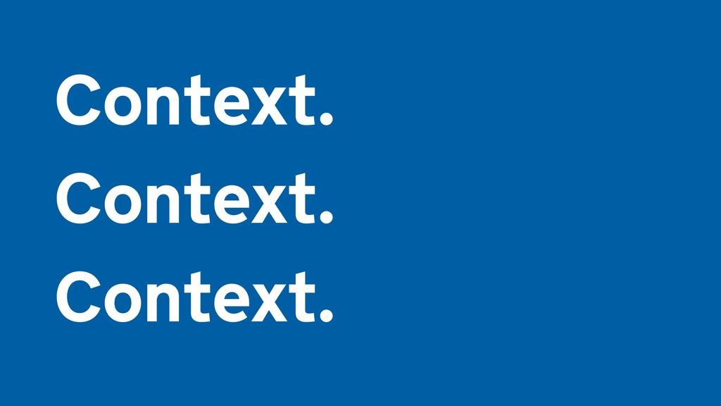 Context.  Context.  Context.