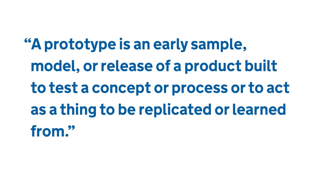 """""""A prototype is an early sample, model, or rele..."""