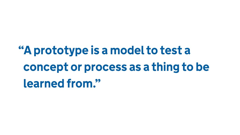 """""""A prototype is a model to test a concept or pr..."""