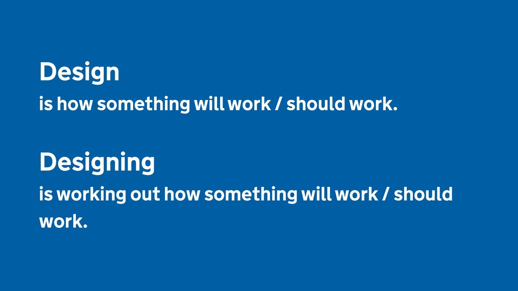 Design  is how something will work / should wor...