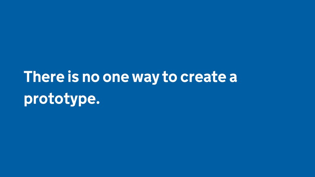 There is no one way to create a prototype.