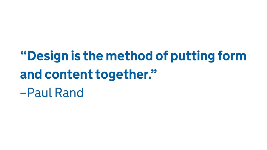 """""""Design is the method of putting form and conte..."""