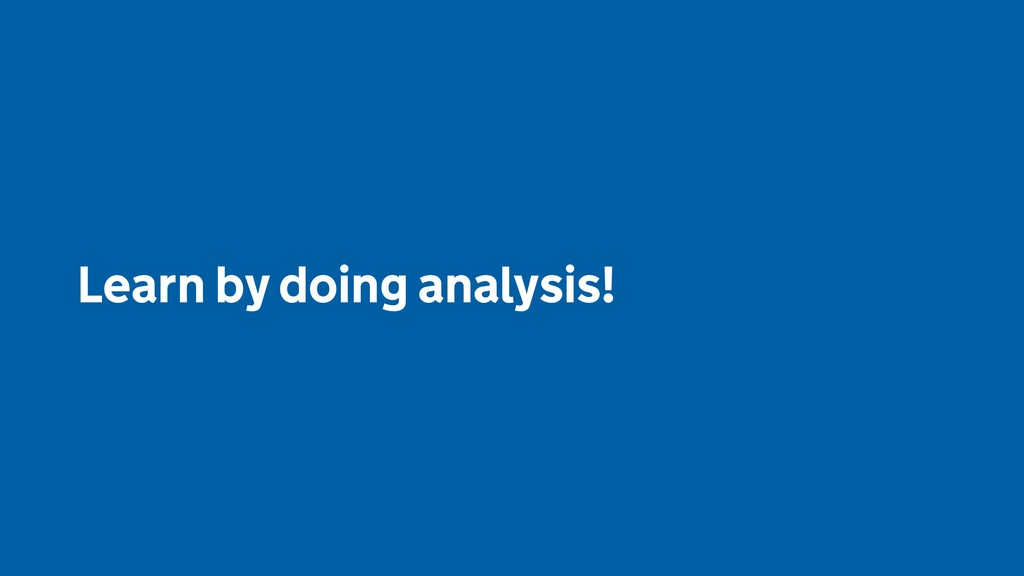 Learn by doing analysis!