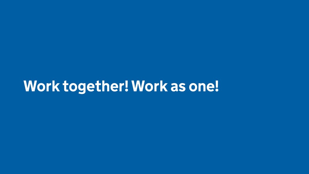 Work together! Work as one!