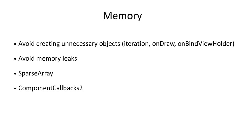 Memory • Avoid creating unnecessary objects (it...
