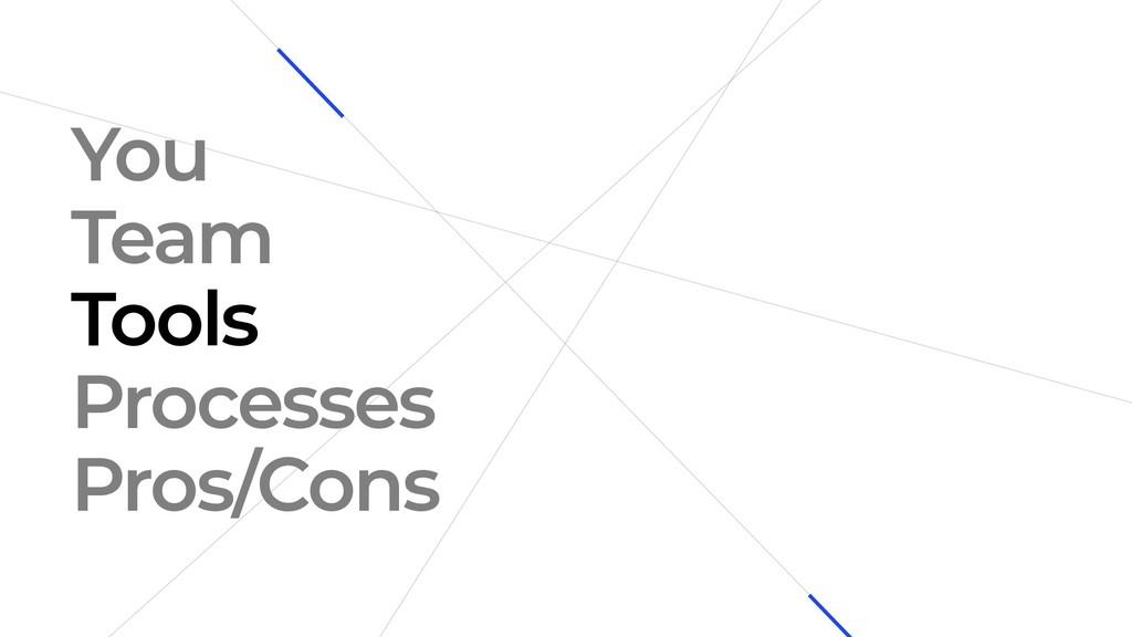 You Team Tools Processes Pros/Cons