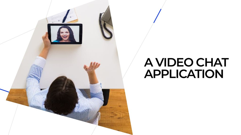 A VIDEO CHAT APPLICATION